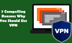 7 Compelling Reasons Why You Should Use VPN
