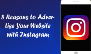 8 Reasons to Advertise Your Website with Instagram