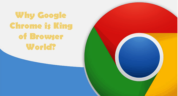 Why Google Chrome is King of Browser World?